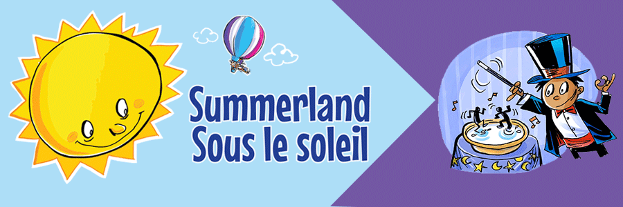 Light blue background, on the left image of a big yellow sun cartoon style with eyes, nose and smile, in the middle the text Summerland / Sous le soleil with a small hot air balloon over the text. On the right, a cartoon illustration of a magician
