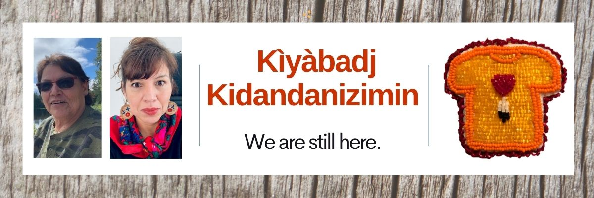 Kìyàbadj Kidandanizimin. We are still here.