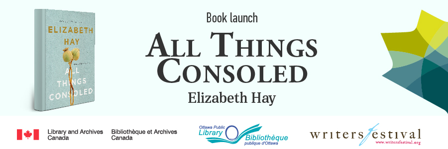 Image of of Elizabeth Hay's book All Things Consoled
