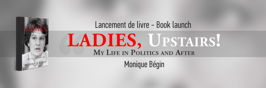 Book Cover: Ladies, upstairs! My life in Politicas and After by Monique Bégin