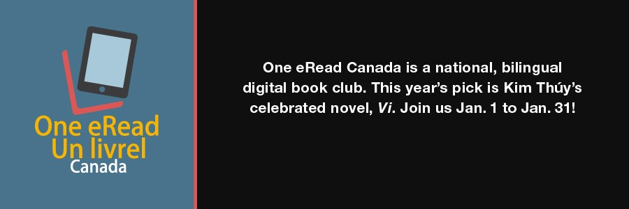 One Book Canada Un livrel Canada title beneath an iPad icon on the left side and on the right side written on a black background: One eRead Canada is a national, bilingual digital book club. This year's pick is Kim Thuy's celebrated novel, Vi. Join us Jan. 1 to Jan. 31!