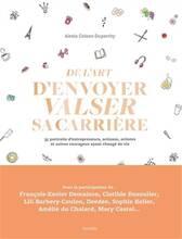 Jacket cover: De l'art d'envoyer valser sa carrière : 35 portraits d'entrepreneurs, artisans, artistes et autres courageux ayant changé de vie