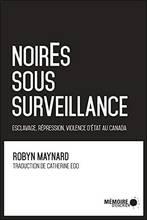 Jacket cover: NoirEs sous surveillance : esclavage, répression et violence d'État au Canada